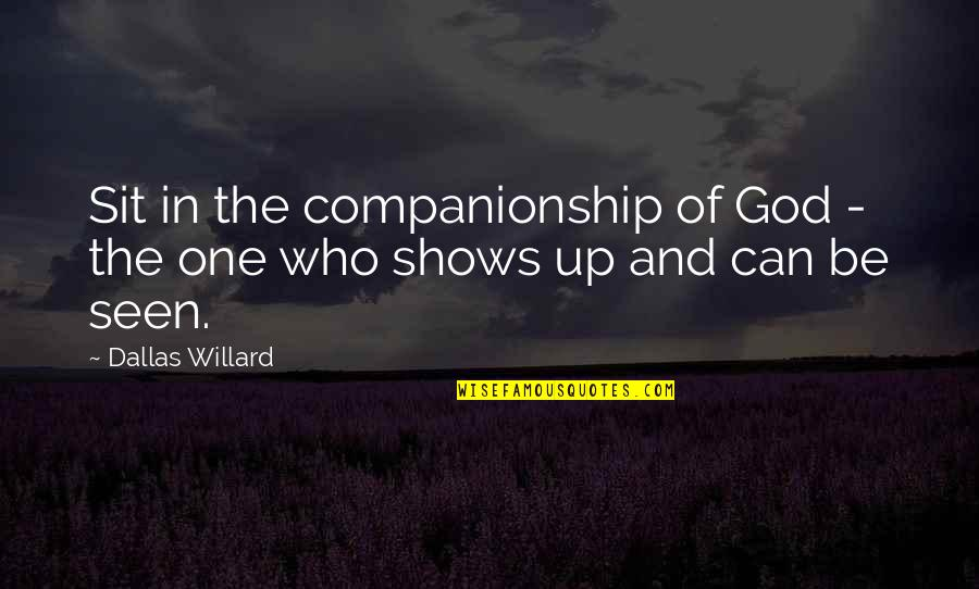 Make Him Think About You Quotes By Dallas Willard: Sit in the companionship of God - the