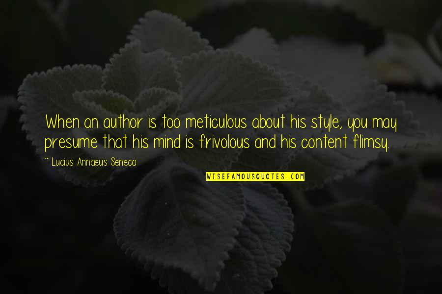 Make Him Think About You Quotes By Lucius Annaeus Seneca: When an author is too meticulous about his