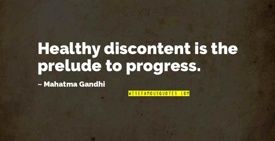 Make Him Think About You Quotes By Mahatma Gandhi: Healthy discontent is the prelude to progress.