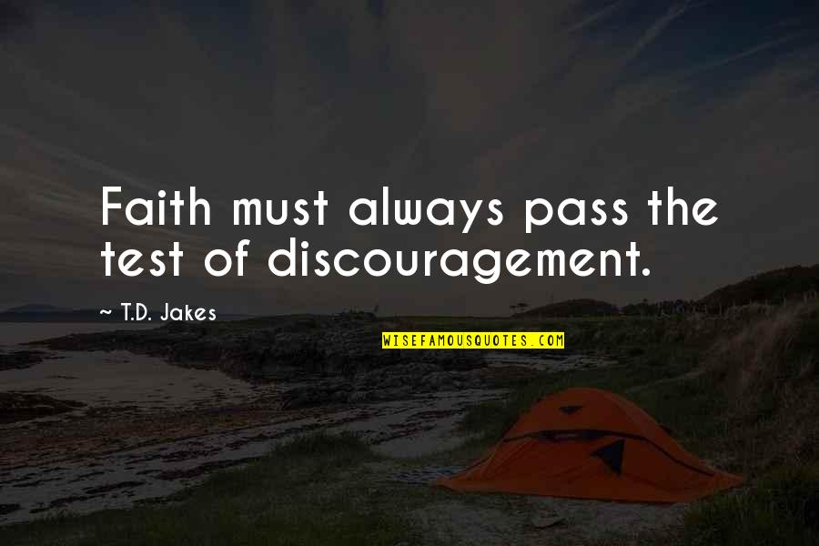 Make Him Think About You Quotes By T.D. Jakes: Faith must always pass the test of discouragement.