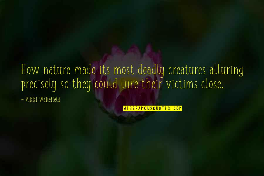 Make Him Think About You Quotes By Vikki Wakefield: How nature made its most deadly creatures alluring