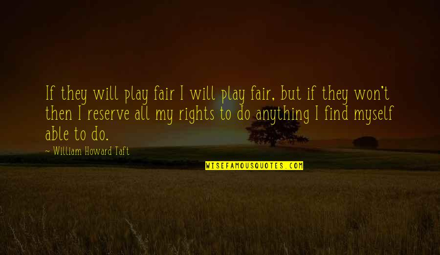 Make Him Think About You Quotes By William Howard Taft: If they will play fair I will play
