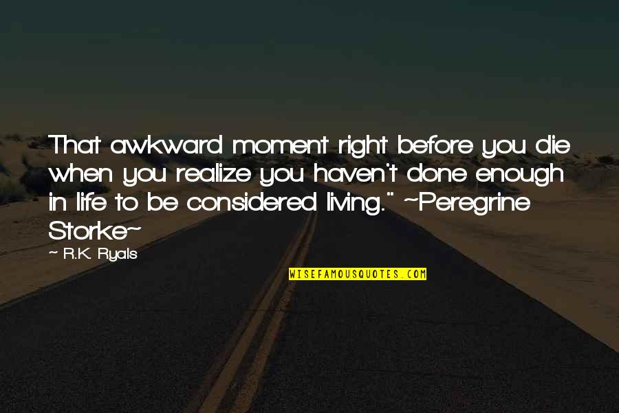 Make Lemonade Novel Quotes By R.K. Ryals: That awkward moment right before you die when