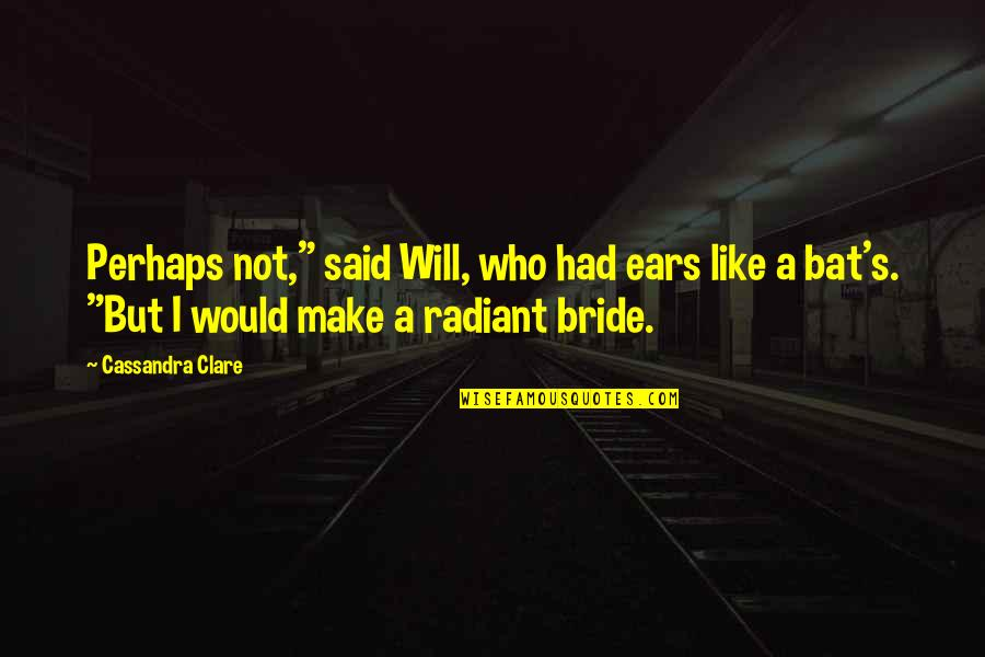 "Make Like Quotes By Cassandra Clare: Perhaps not,"" said Will, who had ears like"