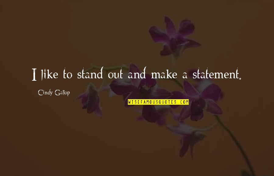 Make Like Quotes By Cindy Gallop: I like to stand out and make a