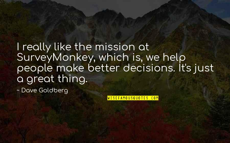 Make Like Quotes By Dave Goldberg: I really like the mission at SurveyMonkey, which