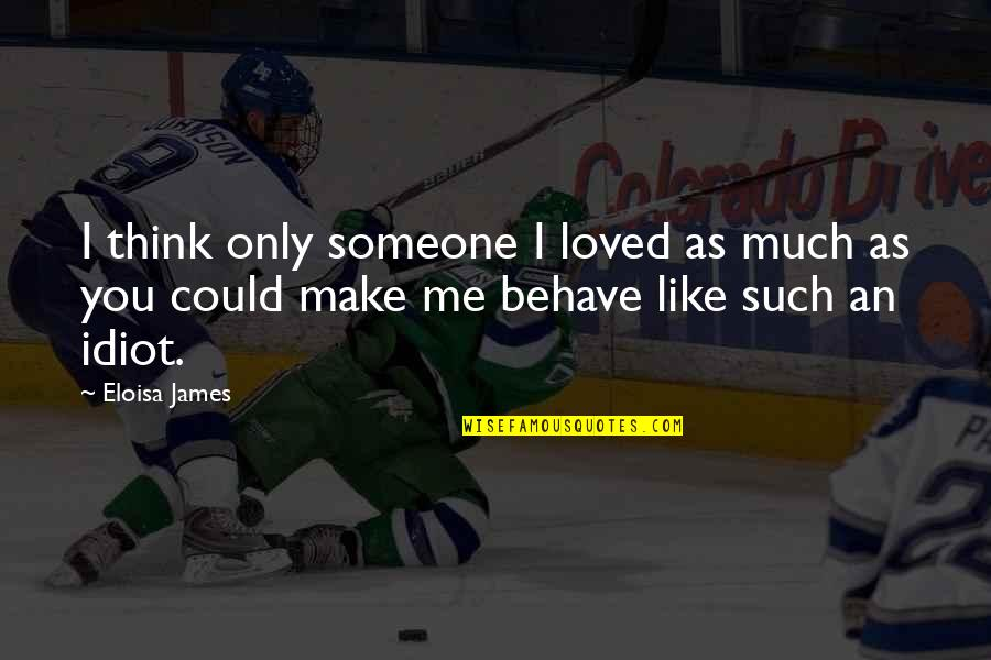 Make Like Quotes By Eloisa James: I think only someone I loved as much