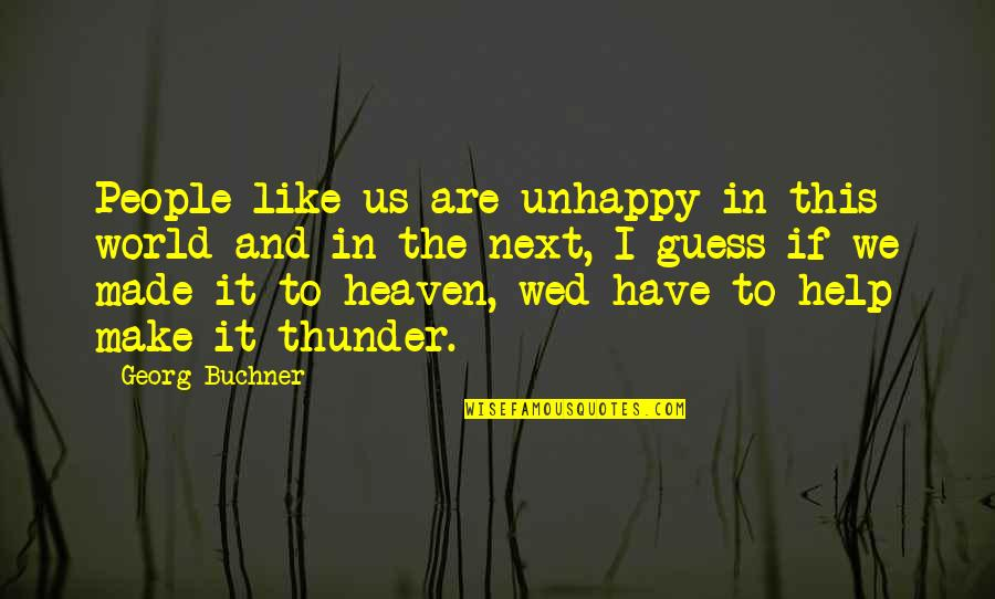 Make Like Quotes By Georg Buchner: People like us are unhappy in this world