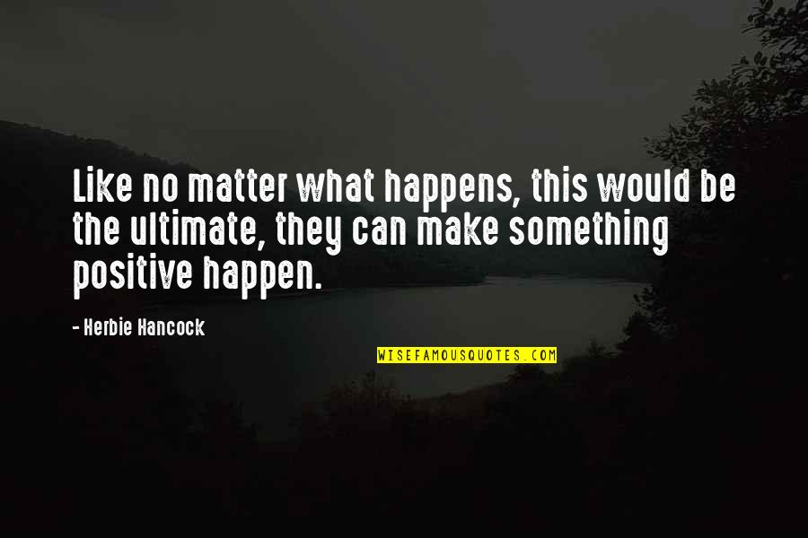 Make Like Quotes By Herbie Hancock: Like no matter what happens, this would be