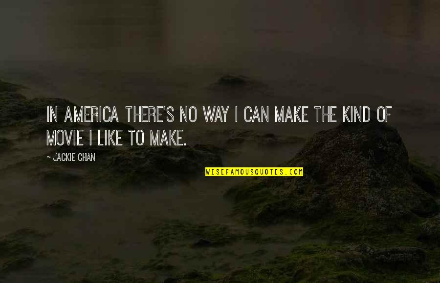 Make Like Quotes By Jackie Chan: In America there's no way I can make