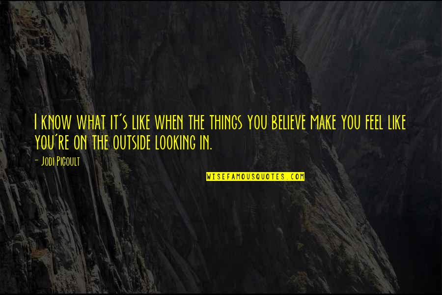 Make Like Quotes By Jodi Picoult: I know what it's like when the things