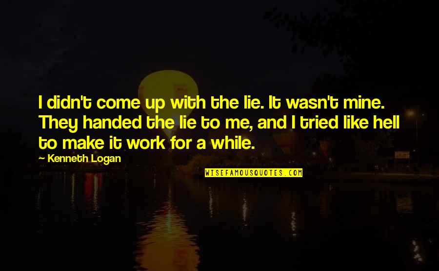 Make Like Quotes By Kenneth Logan: I didn't come up with the lie. It