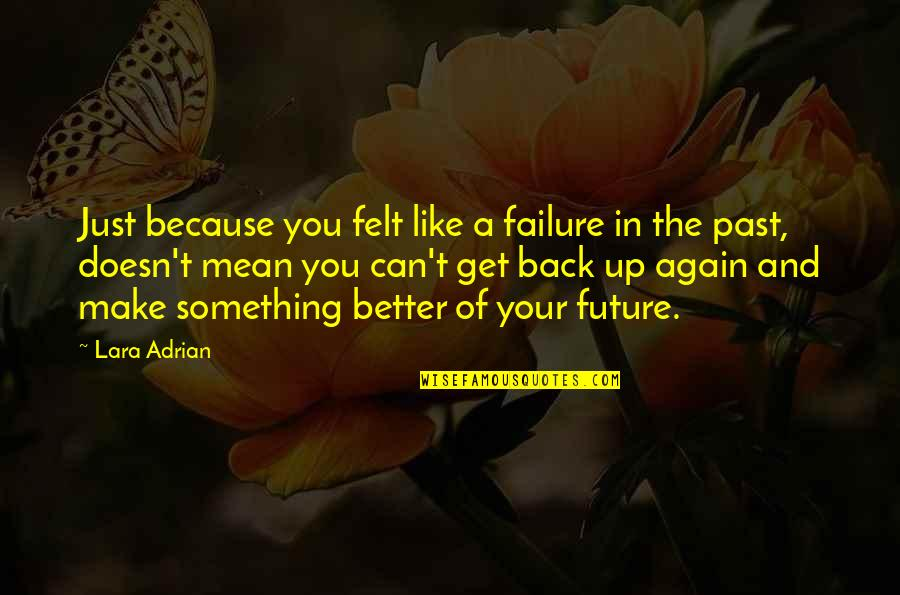 Make Like Quotes By Lara Adrian: Just because you felt like a failure in