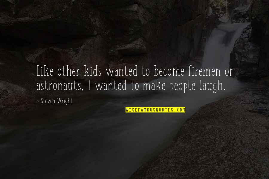 Make Like Quotes By Steven Wright: Like other kids wanted to become firemen or