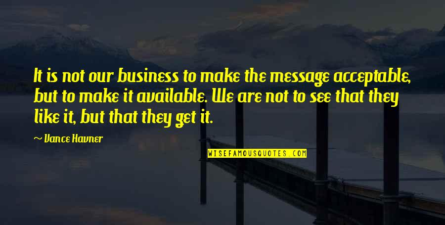 Make Like Quotes By Vance Havner: It is not our business to make the