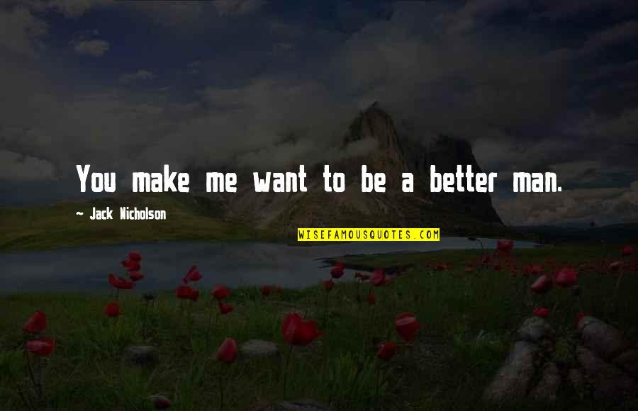 Make Me A Better Man Quotes By Jack Nicholson: You make me want to be a better