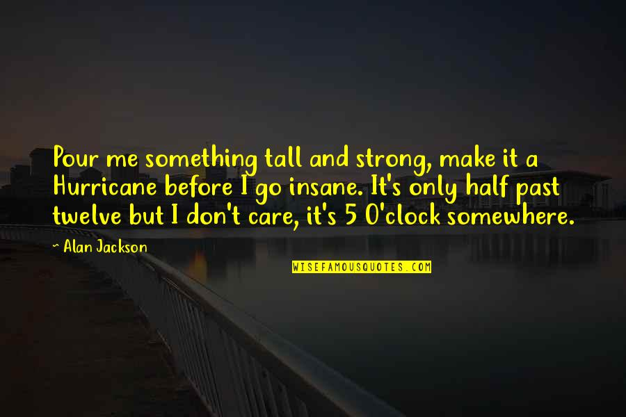 Make Me Strong Quotes By Alan Jackson: Pour me something tall and strong, make it