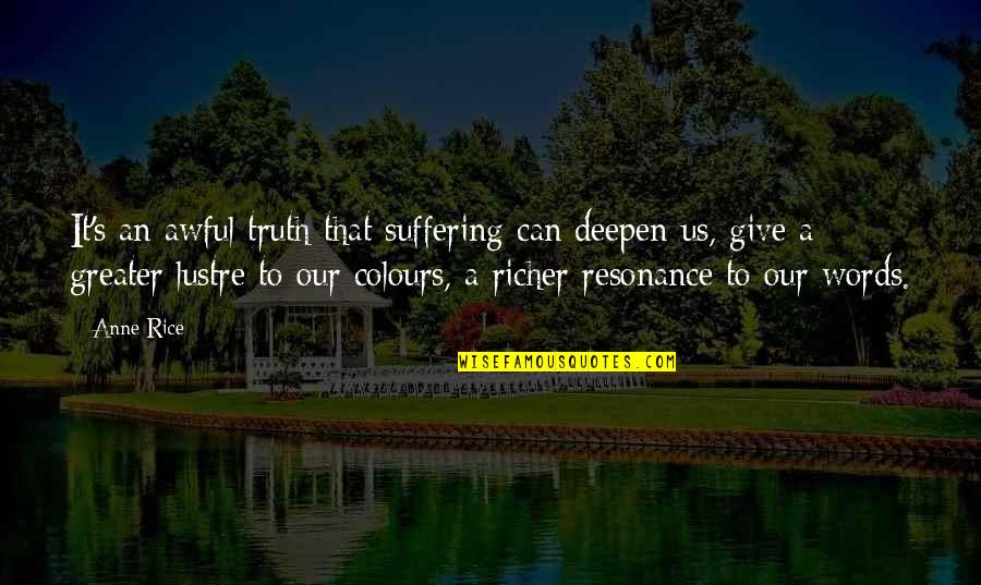 Make Me Strong Quotes By Anne Rice: It's an awful truth that suffering can deepen
