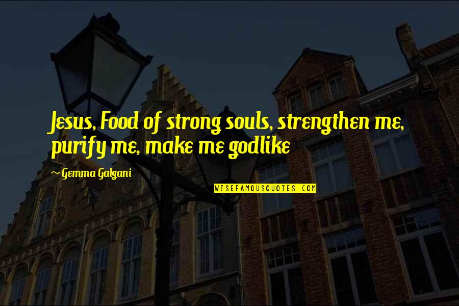 Make Me Strong Quotes By Gemma Galgani: Jesus, Food of strong souls, strengthen me, purify