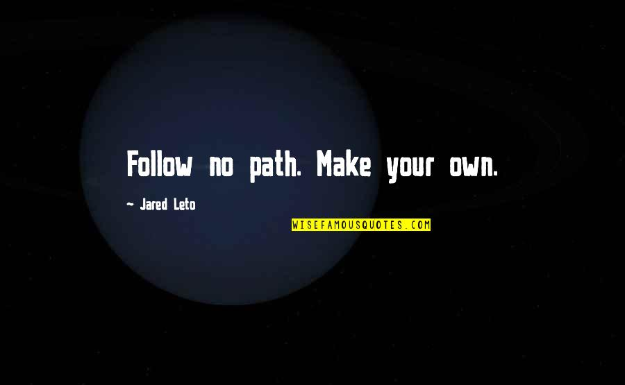 Make Me Strong Quotes By Jared Leto: Follow no path. Make your own.