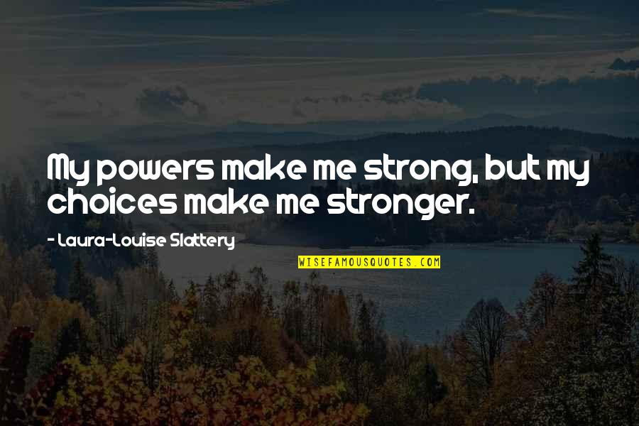Make Me Strong Quotes By Laura-Louise Slattery: My powers make me strong, but my choices