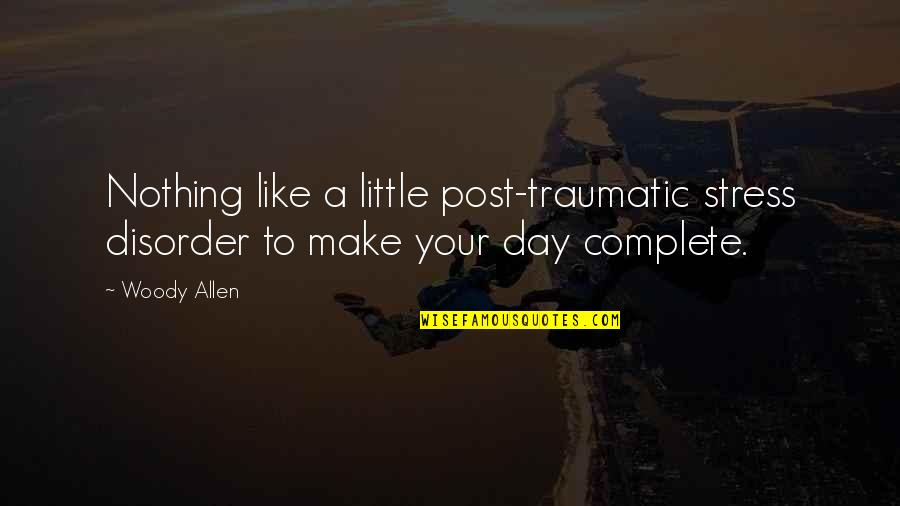 Make My Day Complete Quotes By Woody Allen: Nothing like a little post-traumatic stress disorder to