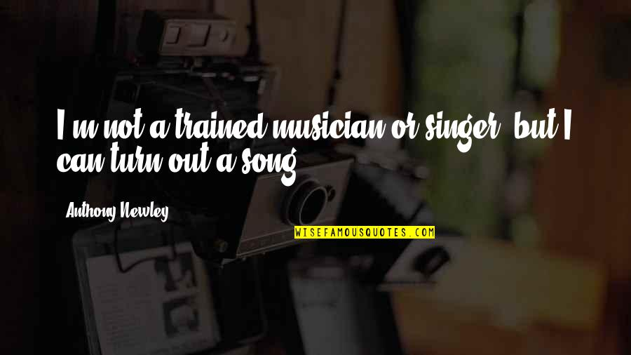 Make My Own Swag Quotes By Anthony Newley: I'm not a trained musician or singer, but