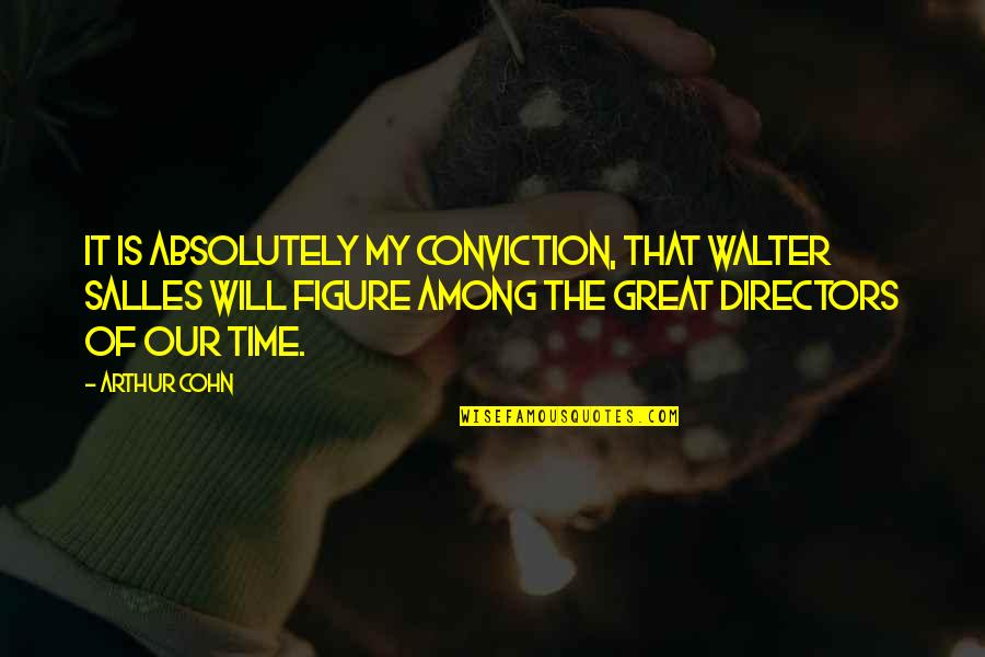 Make My Own Swag Quotes By Arthur Cohn: It is absolutely my conviction, that Walter Salles
