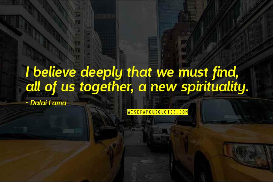 Make My Own Swag Quotes By Dalai Lama: I believe deeply that we must find, all