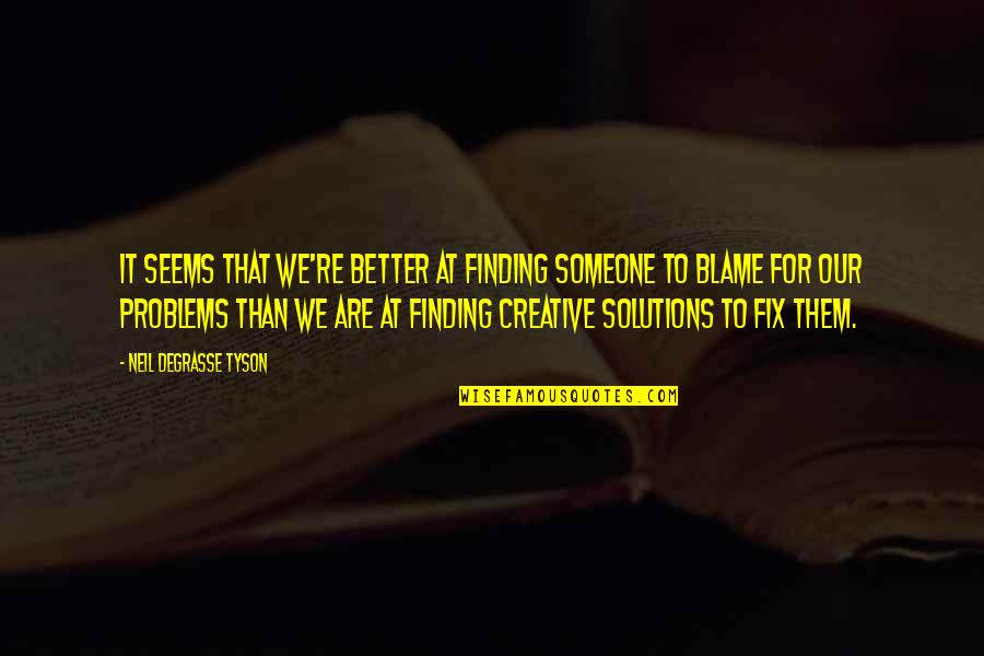 Make My Own Swag Quotes By Neil DeGrasse Tyson: It seems that we're better at finding someone