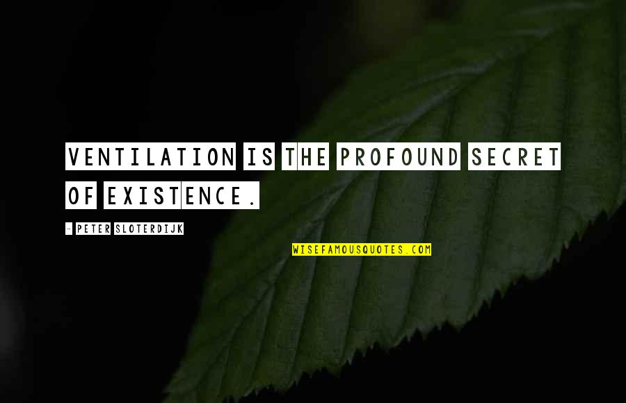 Make My Own Swag Quotes By Peter Sloterdijk: Ventilation is the profound secret of existence.