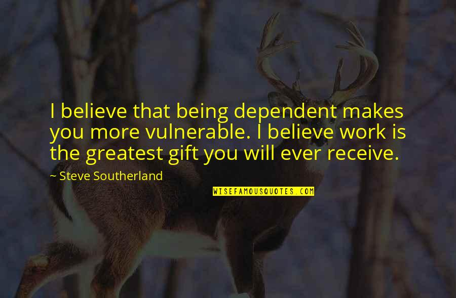 Make My Own Swag Quotes By Steve Southerland: I believe that being dependent makes you more