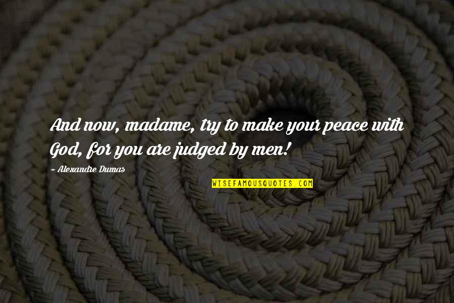 Make Peace With God Quotes By Alexandre Dumas: And now, madame, try to make your peace