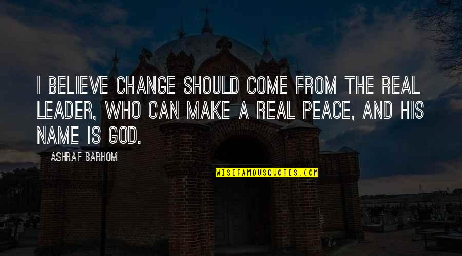 Make Peace With God Quotes By Ashraf Barhom: I believe change should come from the real