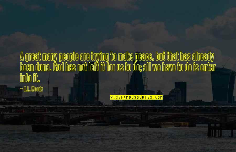 Make Peace With God Quotes By D.L. Moody: A great many people are trying to make