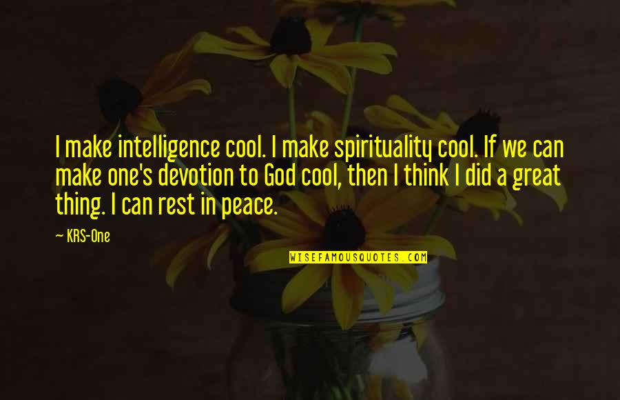 Make Peace With God Quotes By KRS-One: I make intelligence cool. I make spirituality cool.