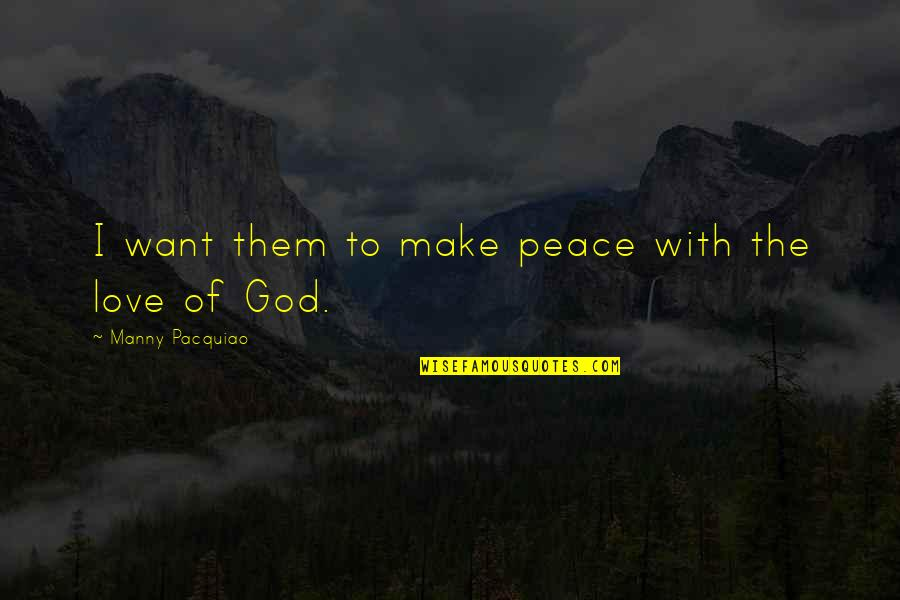 Make Peace With God Quotes By Manny Pacquiao: I want them to make peace with the