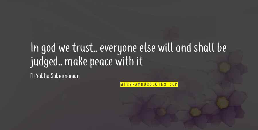 Make Peace With God Quotes By Prabhu Subramanian: In god we trust.. everyone else will and
