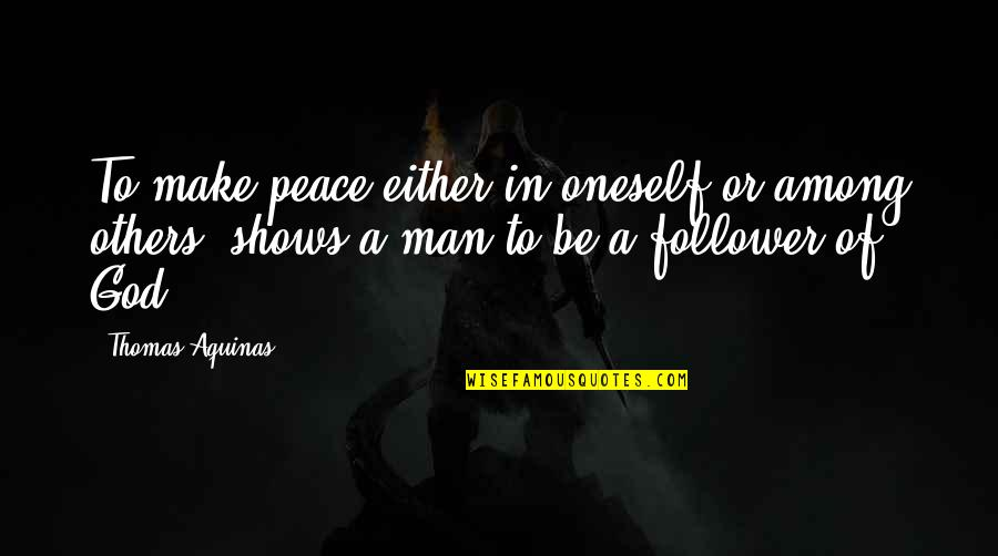 Make Peace With God Quotes By Thomas Aquinas: To make peace either in oneself or among