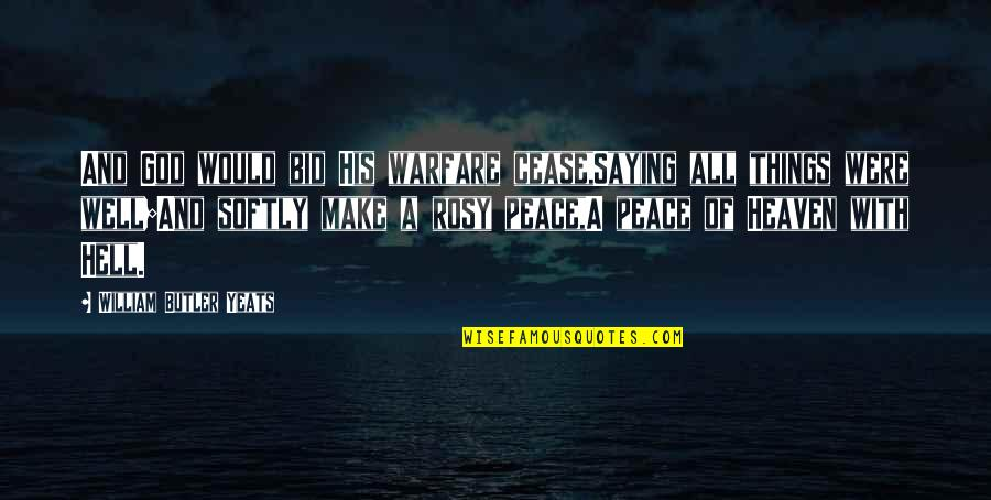Make Peace With God Quotes By William Butler Yeats: And God would bid His warfare cease,Saying all