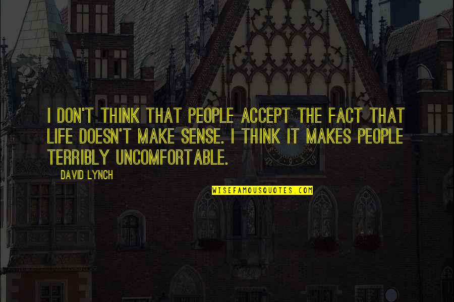 Make The Best Out Of Your Life Quotes By David Lynch: I don't think that people accept the fact