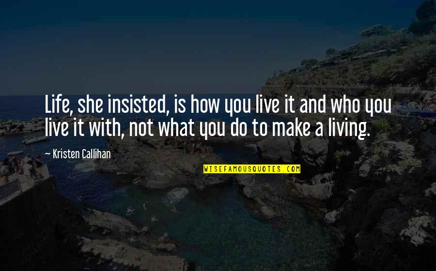 Make The Best Out Of Your Life Quotes By Kristen Callihan: Life, she insisted, is how you live it