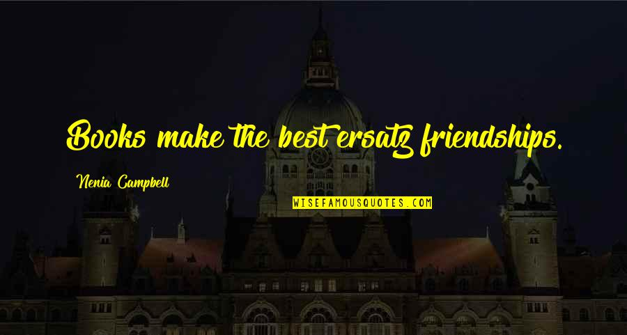 Make The Best Out Of Your Life Quotes By Nenia Campbell: Books make the best ersatz friendships.