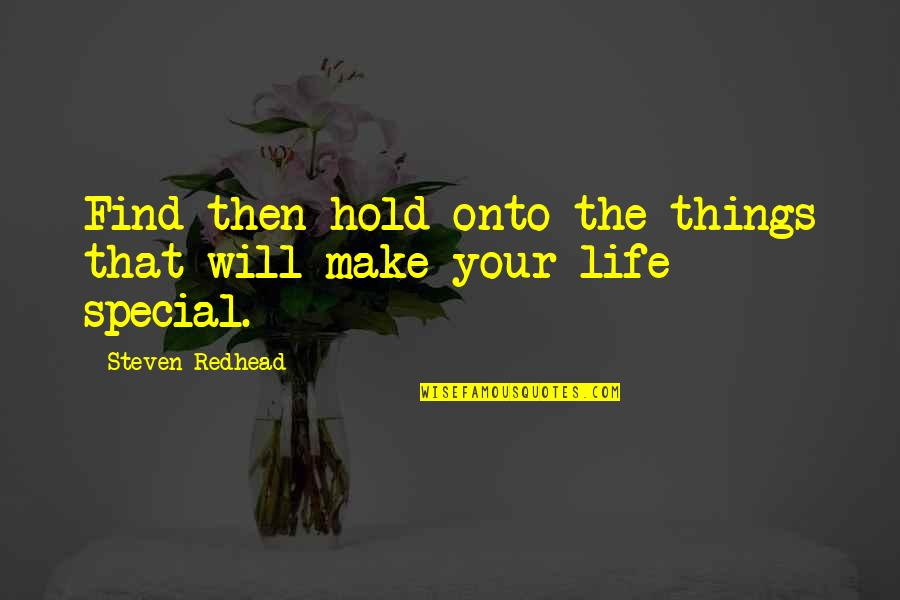Make The Best Out Of Your Life Quotes By Steven Redhead: Find then hold onto the things that will