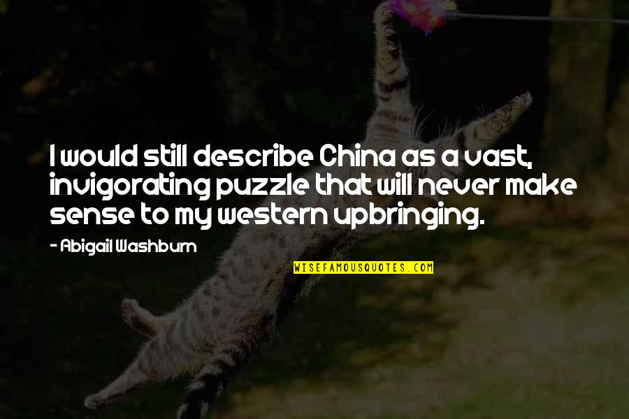 Make The Most Out Of Quotes By Abigail Washburn: I would still describe China as a vast,
