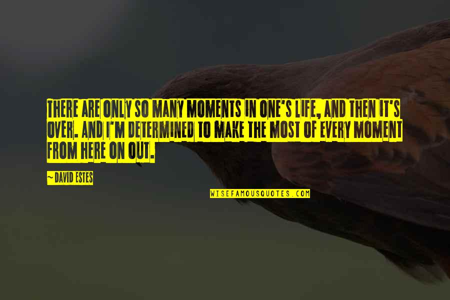 Make The Most Out Of Quotes By David Estes: There are only so many moments in one's