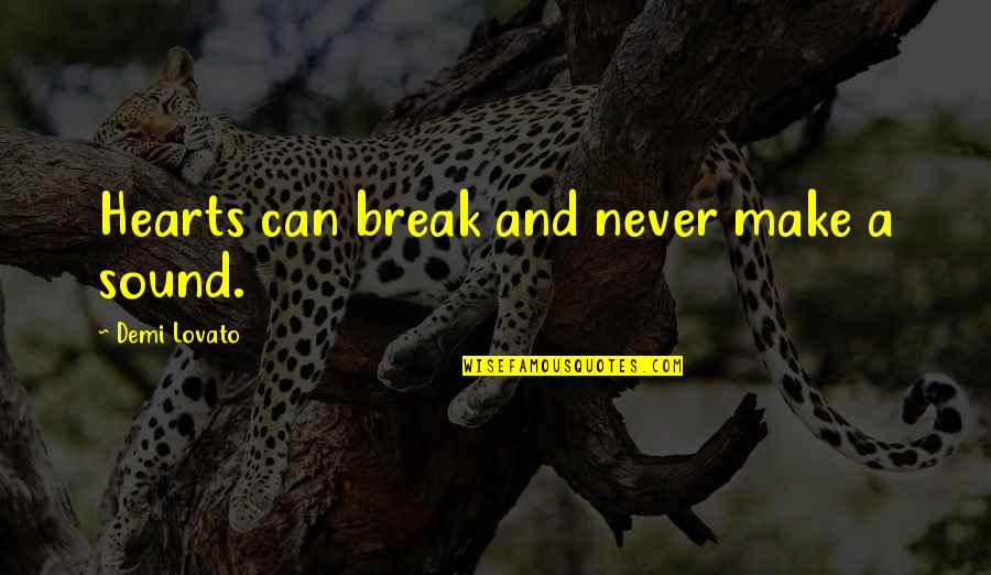 Make The Most Out Of Quotes By Demi Lovato: Hearts can break and never make a sound.