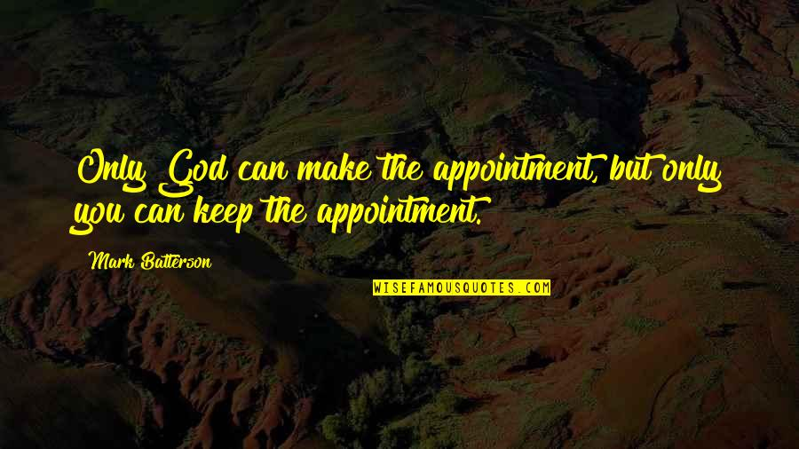 Make The Most Out Of Quotes By Mark Batterson: Only God can make the appointment, but only