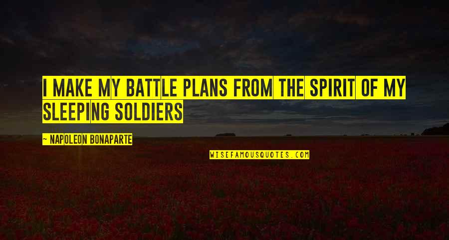 Make The Most Out Of Quotes By Napoleon Bonaparte: I make my battle plans from the spirit