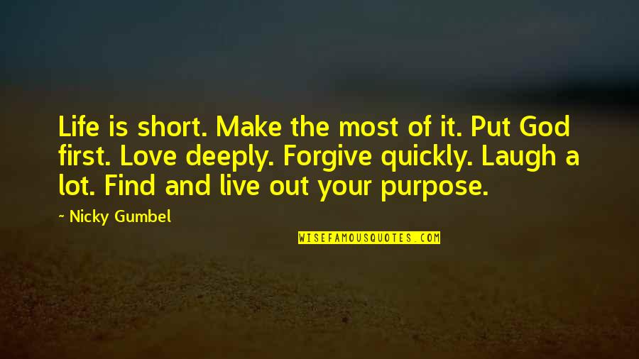 Make The Most Out Of Quotes By Nicky Gumbel: Life is short. Make the most of it.